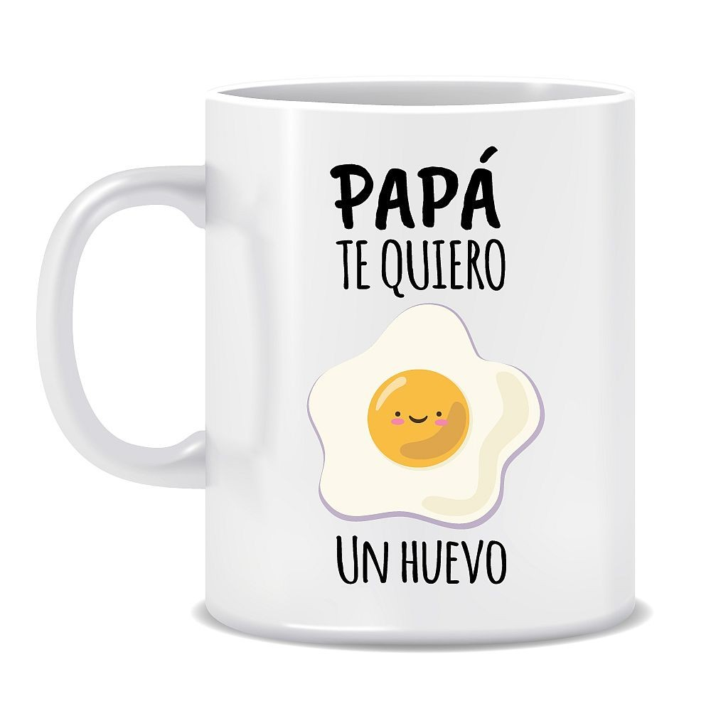 "TAZA ""PAPÁ TE QUIERO UN HUEVO"""