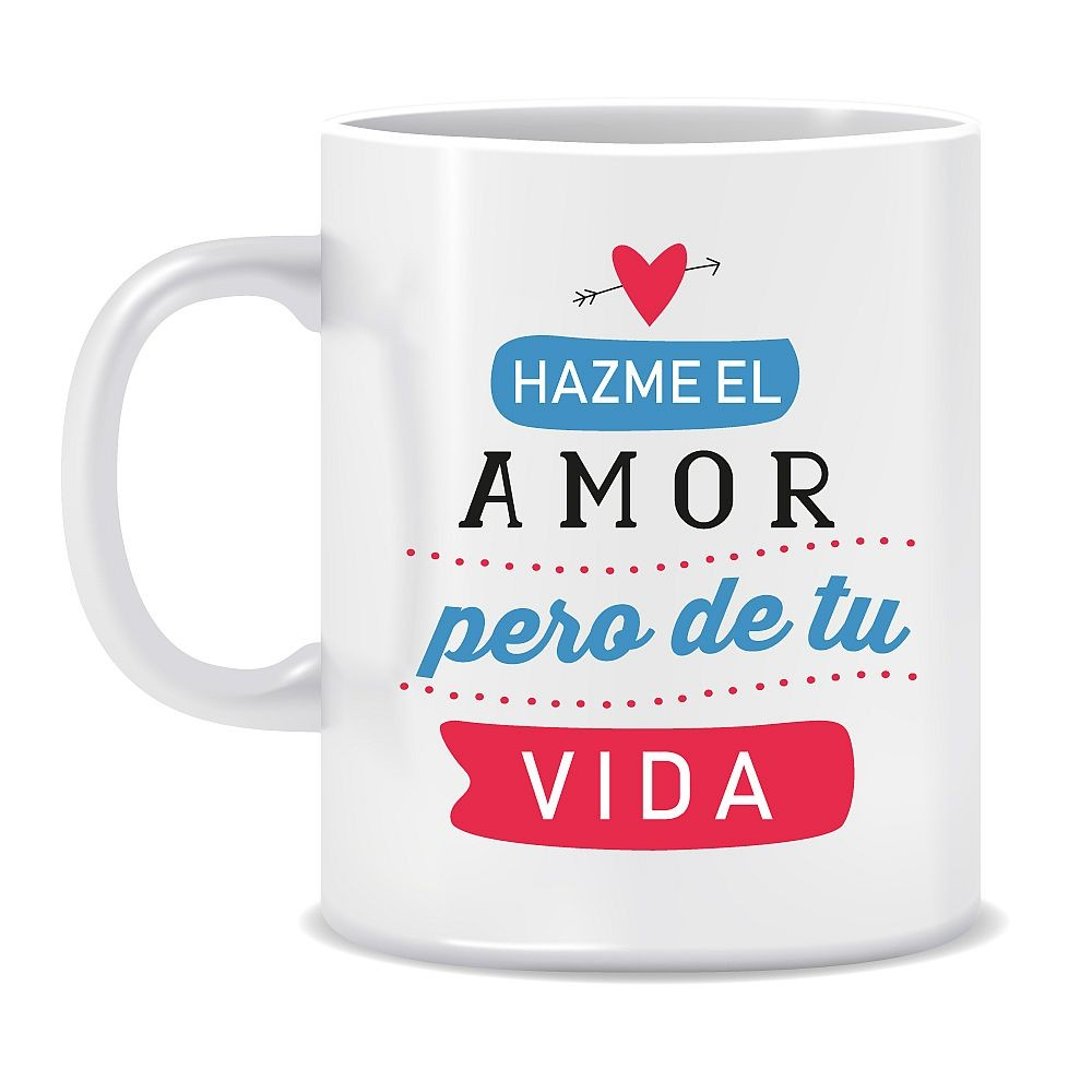 """TAZA """"HAZME EL AMOR..."""""""
